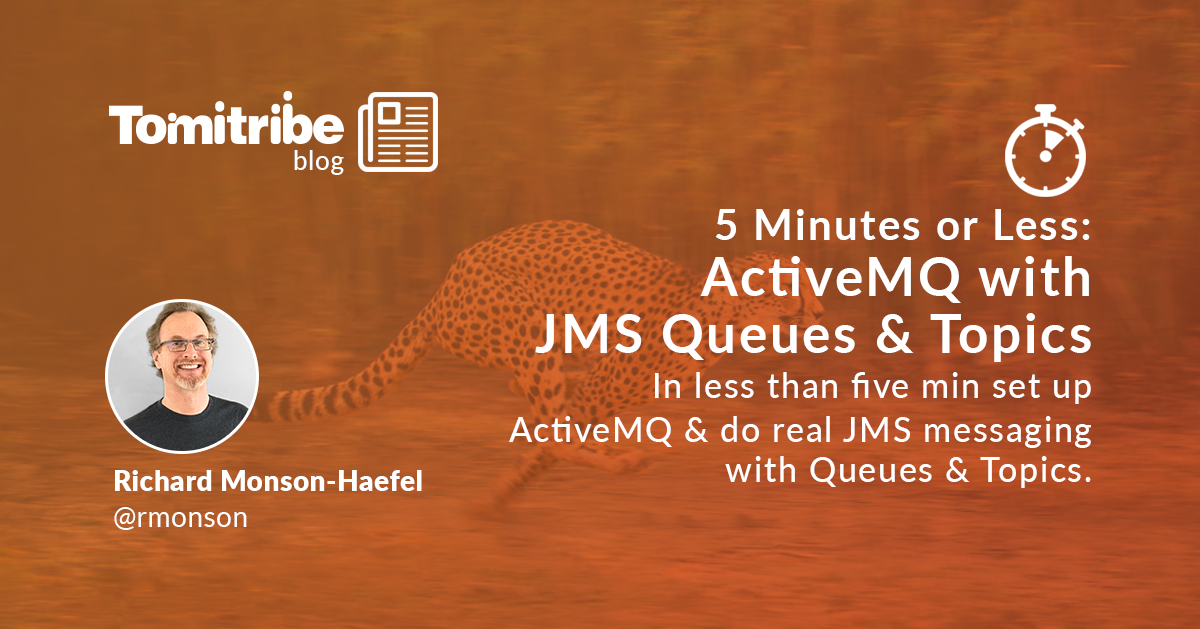 5 Minutes or Less: ActiveMQ with JMS Queues and Topics - Tomitribe